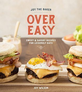 Over Easy: Sweet & Savory Recipies for Leisurely Days